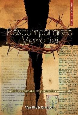 Rascumpararea memoriei. Cultul Penticostal in perioada comunista